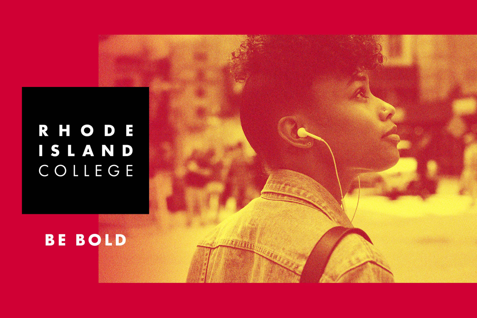 A student wears earbuds. Text reads: Rhode Island College, Be Bold.